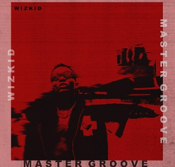 [Music] Wizkid - Master Groove | @wizkidayo