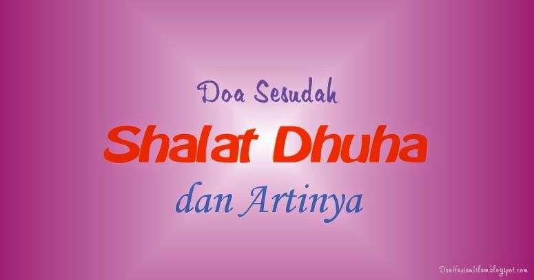 Shalat dhuha merupakan shalat sunat yang boleh dikerjakan di pagi hari sekitar setengah d Doa Sesudah Shalat Dhuha