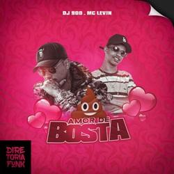 Capa Amor de Bosta – DJ 900 e MC Levin Mp3 Grátis