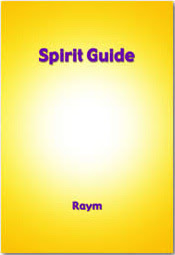 Cover of Raym's Book Spirit Guide A New Life Guide