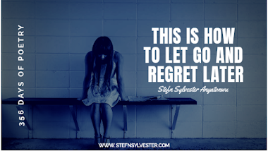This Is How To Let Go And Regret Later | Stefn Sylvester Anyatonwu