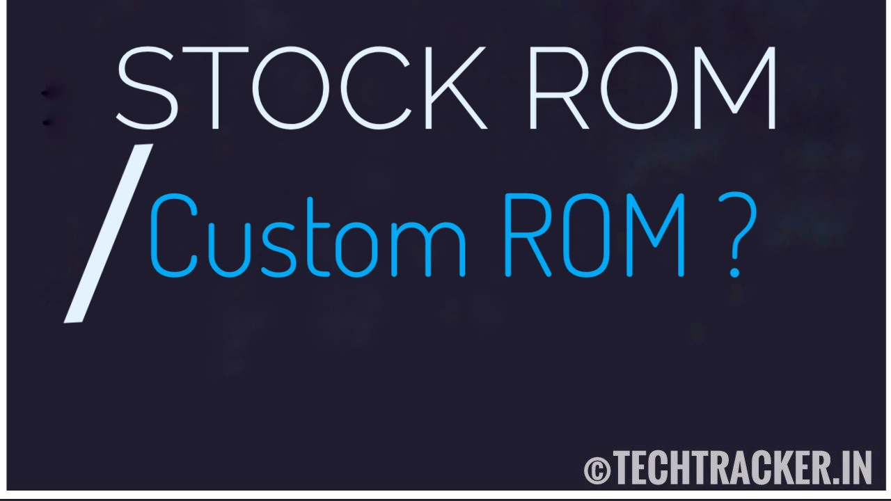Stock Rom Or Custom Rom - Android ?