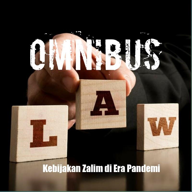 Omnibuslaw; Kebijakan Zalim di Era Pandemi