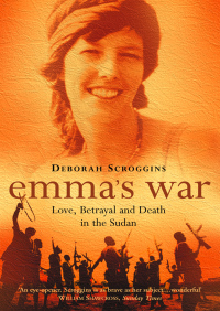 Emma?s War: Love, Betrayal and Death in the Sudan By Deborah Scroggins