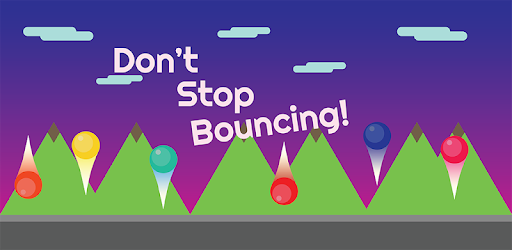 A game where you just bounce. That's it. Really! Just bounce! Don't Stop !
