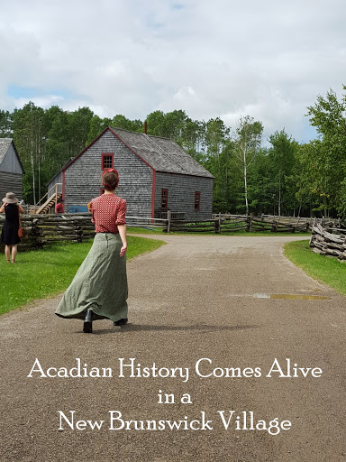 Tips for visiting the Acadian Historical Village, New Brunswick, Canada