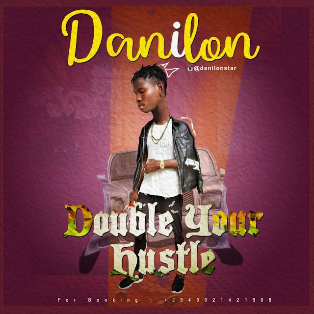 MUSIC: Danilon - Double Your Hustle