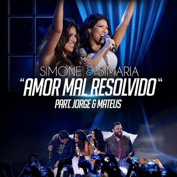 Amor Mal Resolvido – Simone e Simaria part. Jorge e Mateus [Ao Vivo]