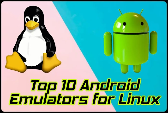Top 10 Android Emulators for Linux To Run Android Apps in Linux