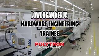 Lowongan Hardware Engineering Trainee Polytron Kudus