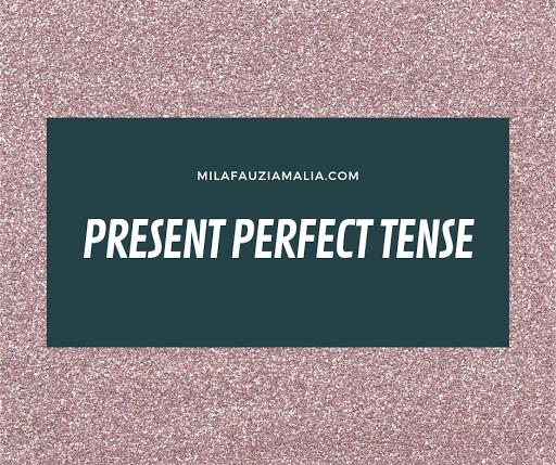 Present Perfect Tense Pengertian dan Contoh