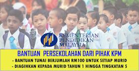 Bantuan Awal Persekolahan KPM Berjumlah RM100 ~Untuk Murid Tahun 1 Hingga Tingkatan 5