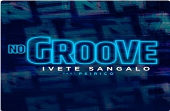 Baixar No Groove MP3 - Ivete Sangalo (feat. Psirico)