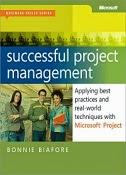 Successful Project Management: Applying Best Practices and Real-World Techniques with Microsoft Project