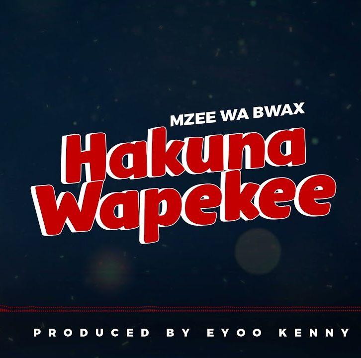 AUDIO: Mzee Wa Bwax – Hakuna Wapekee | Download