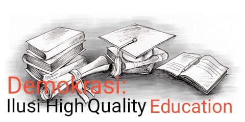 Demokrasi: Ilusi High Quality Education