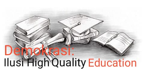 Demokrasi: Ilusi High Quality Education