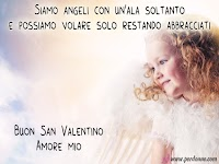 frasi d'amore Siamo angeli con un'ala soltanto e possiamo volare solo restando abbracciati buon san valentino amore mio.jpg