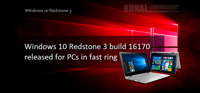 Windows 10 Redstone 3 build 16170 released for Windows Insiders in fast ring (www.kunal-chowdhury.com)