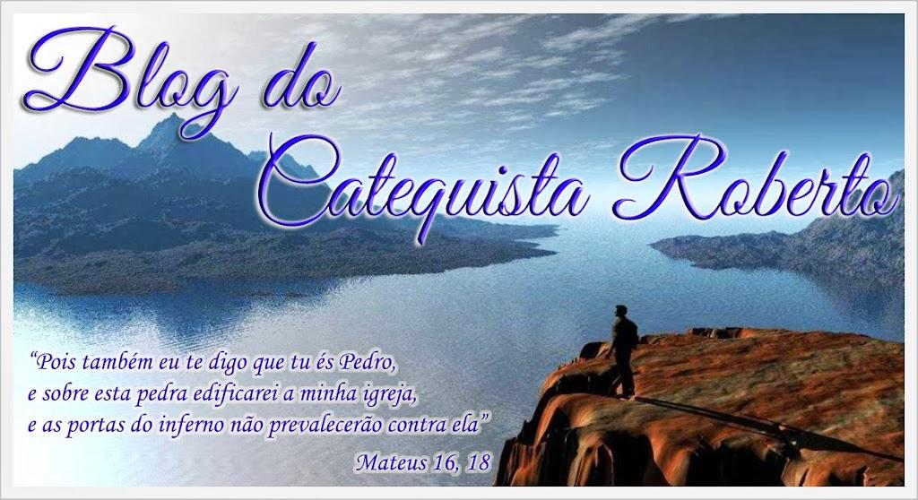 Blog do Catequista Roberto - Blog para partilhar experiências e conhecimentos entre catequistas