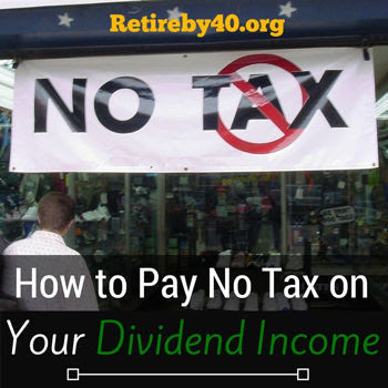 How To Pay No Tax On Your Dividend Income Retire By 40