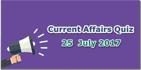 25 July 2017 Current Affairs Mcq Quiz