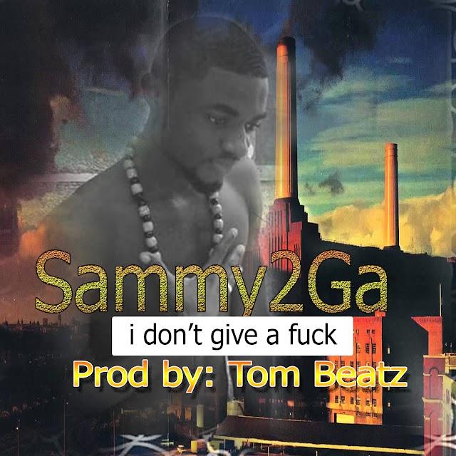 Sammy2GA   don't give a fuck   prod by: TOM BEATZ