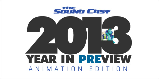 SoundCast Ep. 59 - 2013 Year in Preview (Animation Edition)