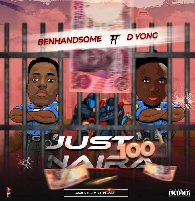 DOWNLOAD: Benhandsome – Just 100 Naira Ft D Yong