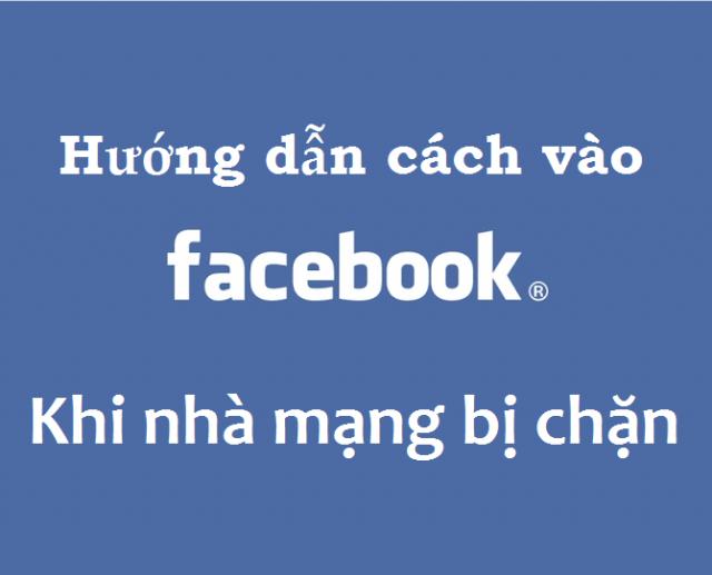 Cách vào facebook khi bị nhà mạng chặn mới nhất 2015