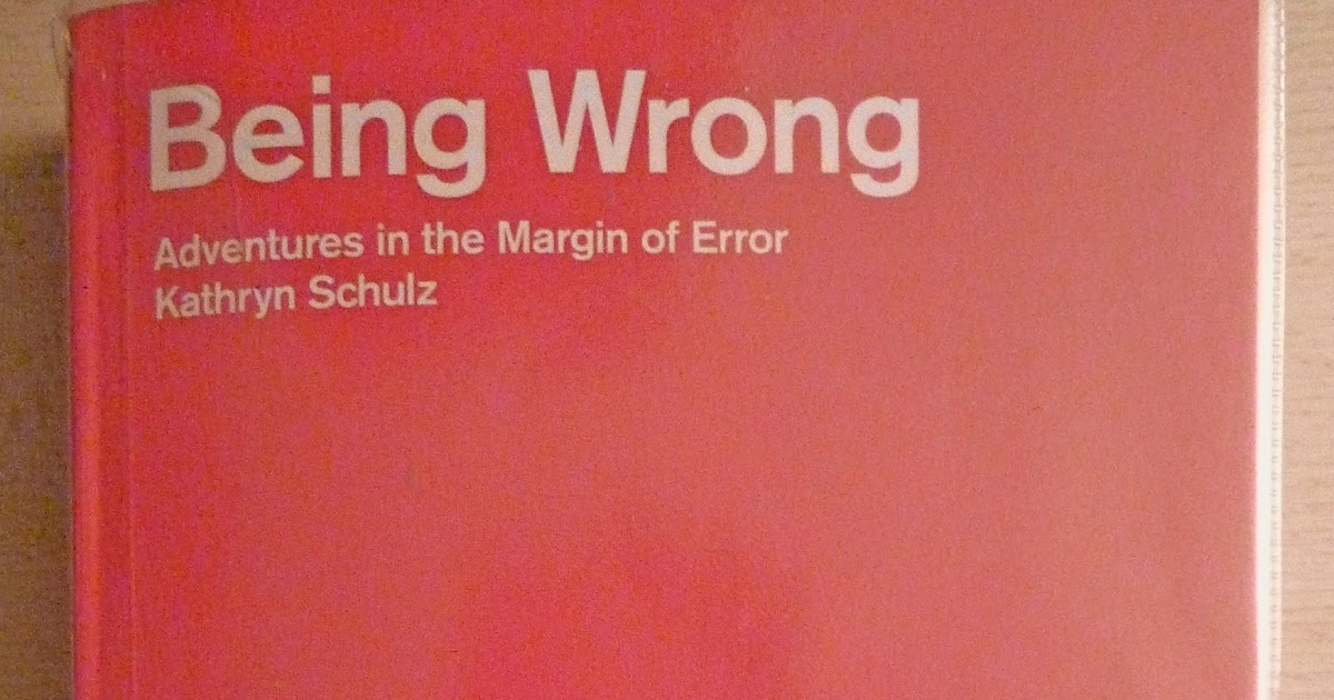 a review of being wrong a book by kathryn schulz Kathryn schulz being wrong adventures in the margin of error book review by anthony campbell the review is licensed under a creative commons license.