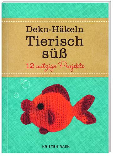 Deko-Häkeln Tierisch süß - 12 witzige Projekte