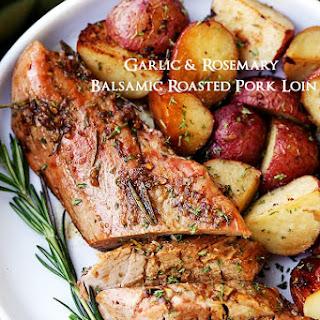 Garlic and Rosemary Balsamic Roasted Pork Loin.