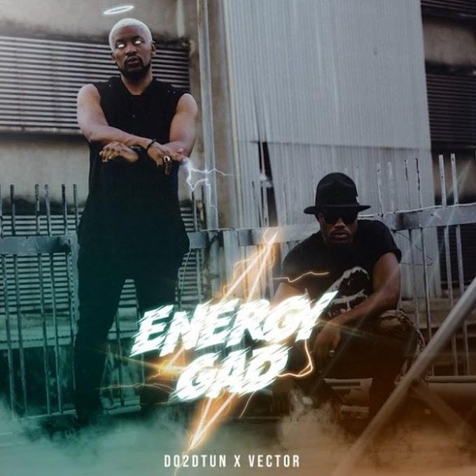 [Music] Do2dtun Ft. Vector – Energy Gad