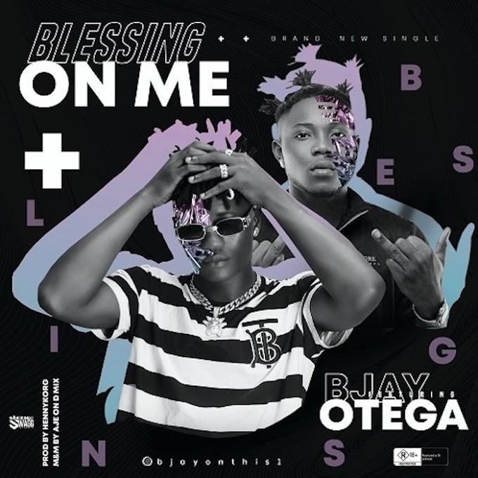 [Music] BJay Ft. Otega – Blessing On Me  sparkvibez