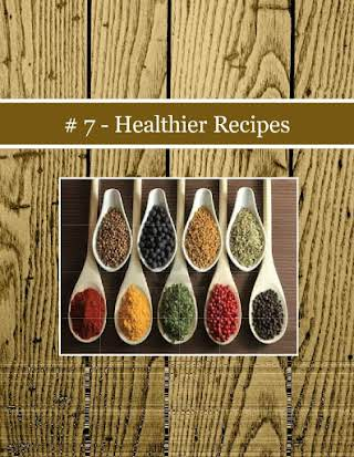 # 7 - Healthier Recipes