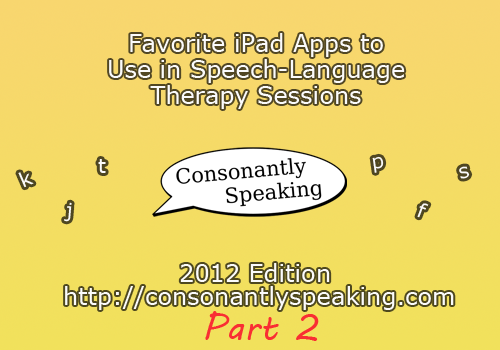 Consonantly Speaking's Favorite iPad Apps to Use in Speech-Language Therapy Sessions 2012 Edition: Part 2 image
