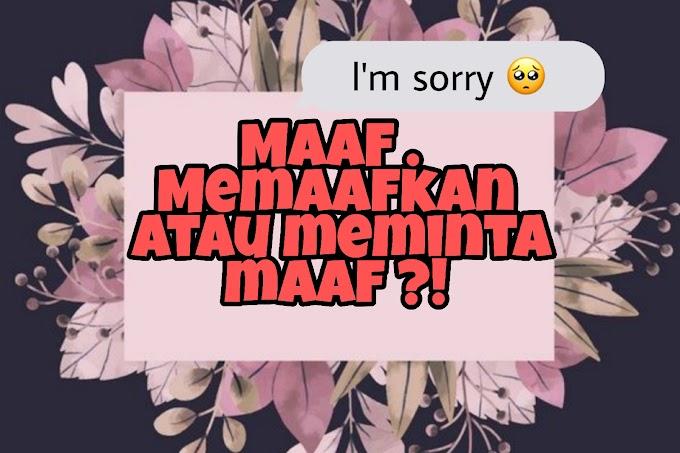 MAAF . Memaafkan atau meminta maaf ?!