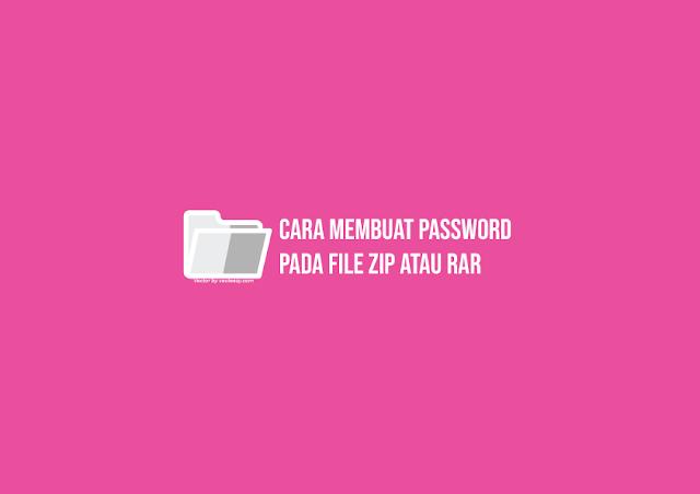 Cara Membuat Password pada File ZIP atau RAR