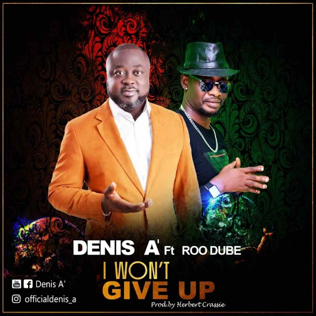 Denis A' Debuts The Music Scenes With I Won't Give Up | LISTEN