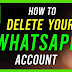 How to Delete WhatsApp Account?  Complete information