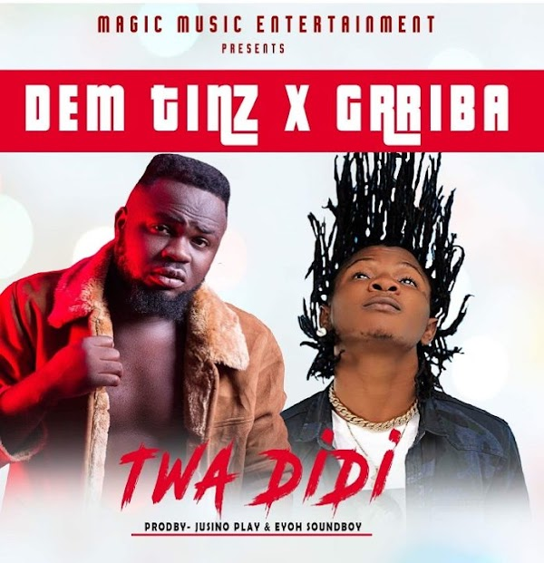 Dem Tinz x Gariba – Twa DiDi (Prod. by Jusino Play & EyohSoundboy)