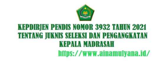 Kepdirjen Pendis Nomor 3932 Tahun 2021 Tentang Juknis Seleksi Dan Pengangkatan Kepala Madrasah