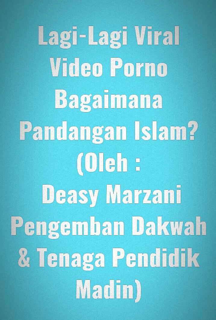 Lagi-Lagi Viral Video Porno, Bagaimana Pandangan Islam?
