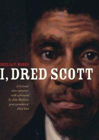 I, Dred Scott By Shelia P. Moses