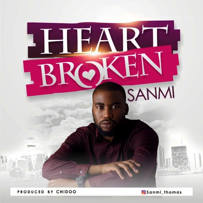 Download Music:- Sanmi Ft. Chidoo – Heartbroken