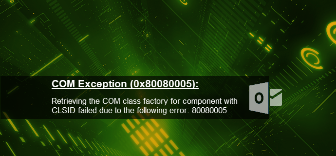System.Runtime.InteropServices.COMException (0x80080005): Retrieving the COM class factory for component with CLSID {0006F03A-0000-0000-C000-000000000046} failed due to the following error: 80080005 (www.kunal-chowdhury.com)