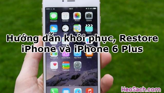Hình 1 - Hướng dẫn khôi phục, Restore iPhone và iPhone 6 Plus