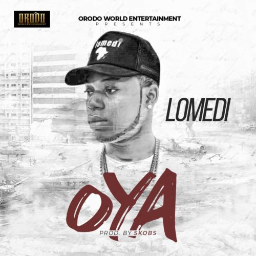 "Download Music:- Lomedi – ""Oya"" (Prod. By Skobs)"