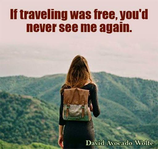 If Traveling Was Free Youd Never See Me Again Quotes And Jhophorism
